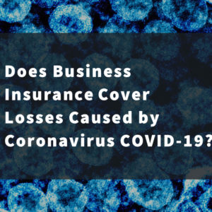 Does Business Insurance Cover Losses Caused by Coronavirus COVID-19 text on background of COVID-19 virus